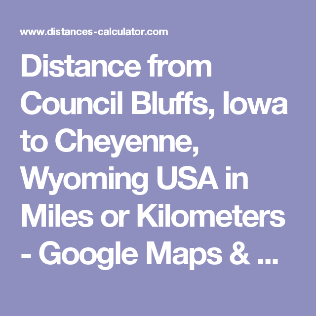 Distance from Council Bluffs, Iowa to Cheyenne, Wyoming USA in Miles ...