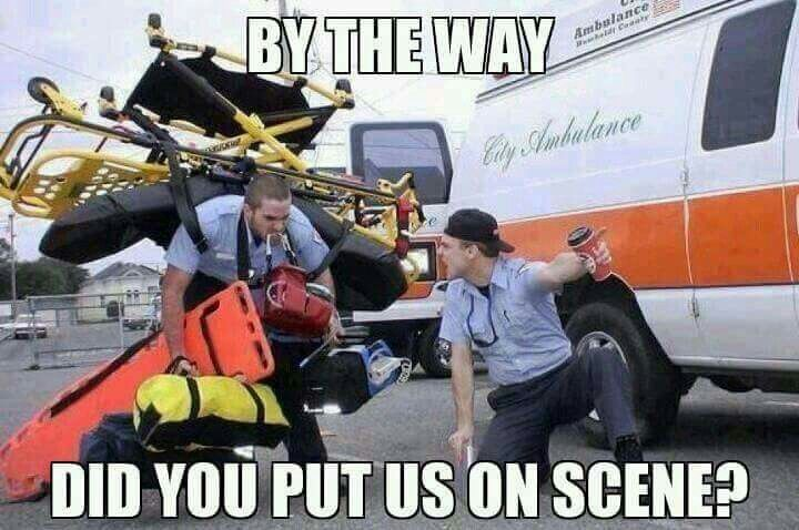 By The Way Did You Put Us On Scene Emt Basic About Right For