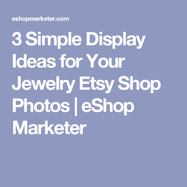 3 Simple Display Ideas for Your Jewelry Etsy Shop Photos   eShop Marketer