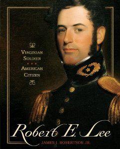 Robert E. Lee: Virginian Soldier, American Citizen: James I. Robertson Jr.: 9780689857317: Amazon.com: Books