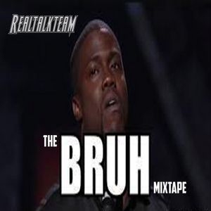 Various Artists - The Bruh Mixtape Hosted by #RealTalkTeam Front Cover
