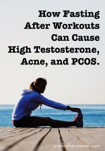 How Fasting After Workouts Can Cause High Testosterone, Acne, and PCOS.
