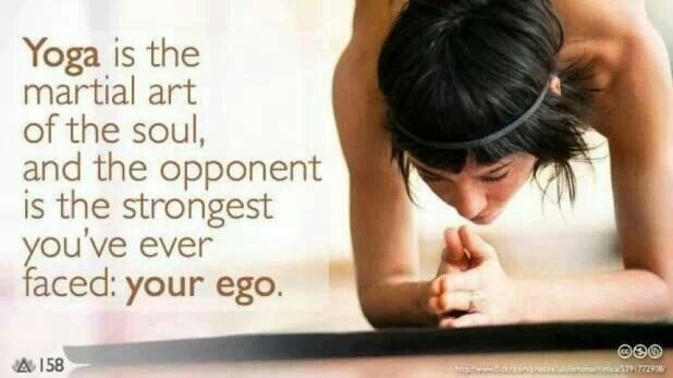 Yoga is the martial art of the soul, and the opponent is the strongest you've ever faced: your ego!
