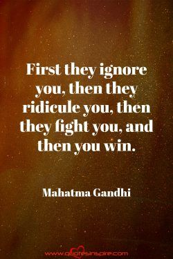 First They Ignore You Then They Ridicule You Then They Fight You And Then You Win Mahatma Gandhi Inspirational Quotes Ridicule Me Quotes