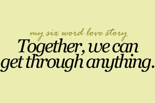 Together We Can Get Through Anything Forever Love Quotes True