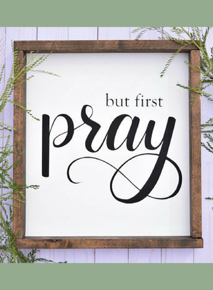 But First Pray Farmhouse Style Wood Frame Wood Sign Custom Gift Personalized Gift Christia Christian Wall Decor Wall Decor Living Room Country House Decor