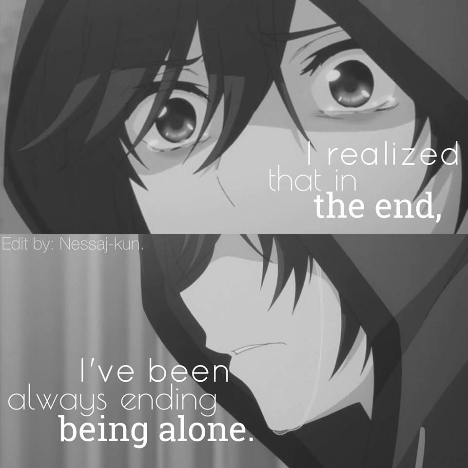 You Always Become Alone In The End Right Anime Quotes Life