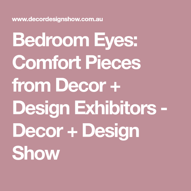 Bedroom eyes comfort pieces from decor design exhibitors decor design show