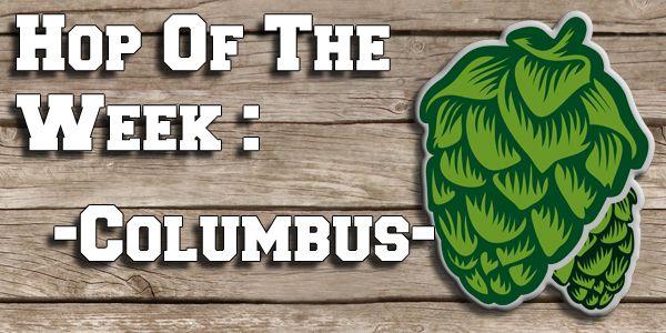 Hop Of The Week Columbus Beer Ingredients Craft Beer Brew