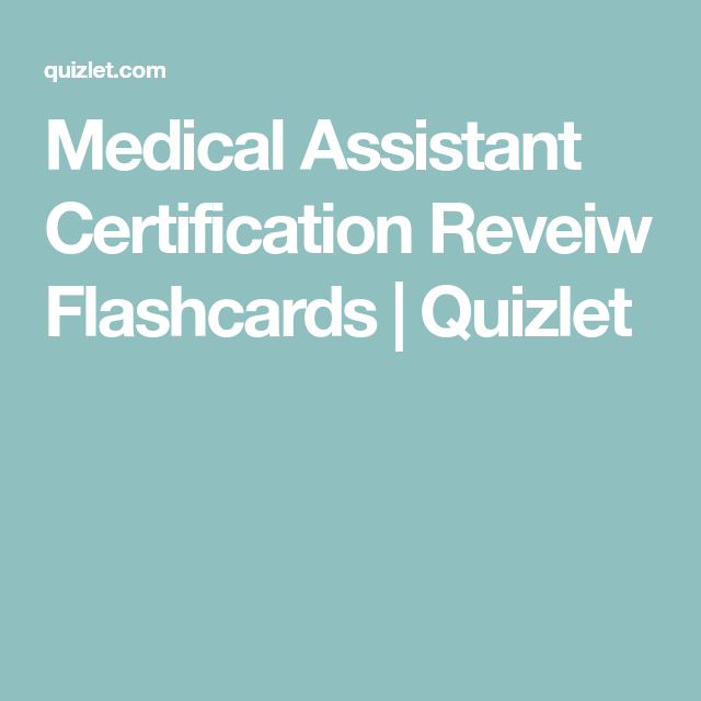 Medical Assistant Certification Reveiw Flashcards Quizlet My