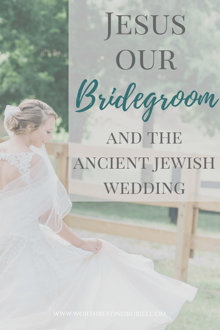 Jesus Our Bridegroom and the Ancient Jewish Wedding
