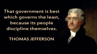 President Jefferson Quote On The Best Government Is The Least Government Thomas Jefferson Quotes Jefferson Quotes History Quotes