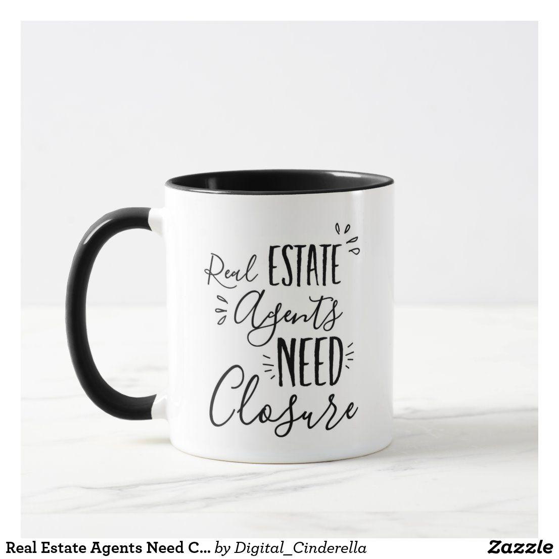 Real Estate Agents Need Closure Coffee Mug in