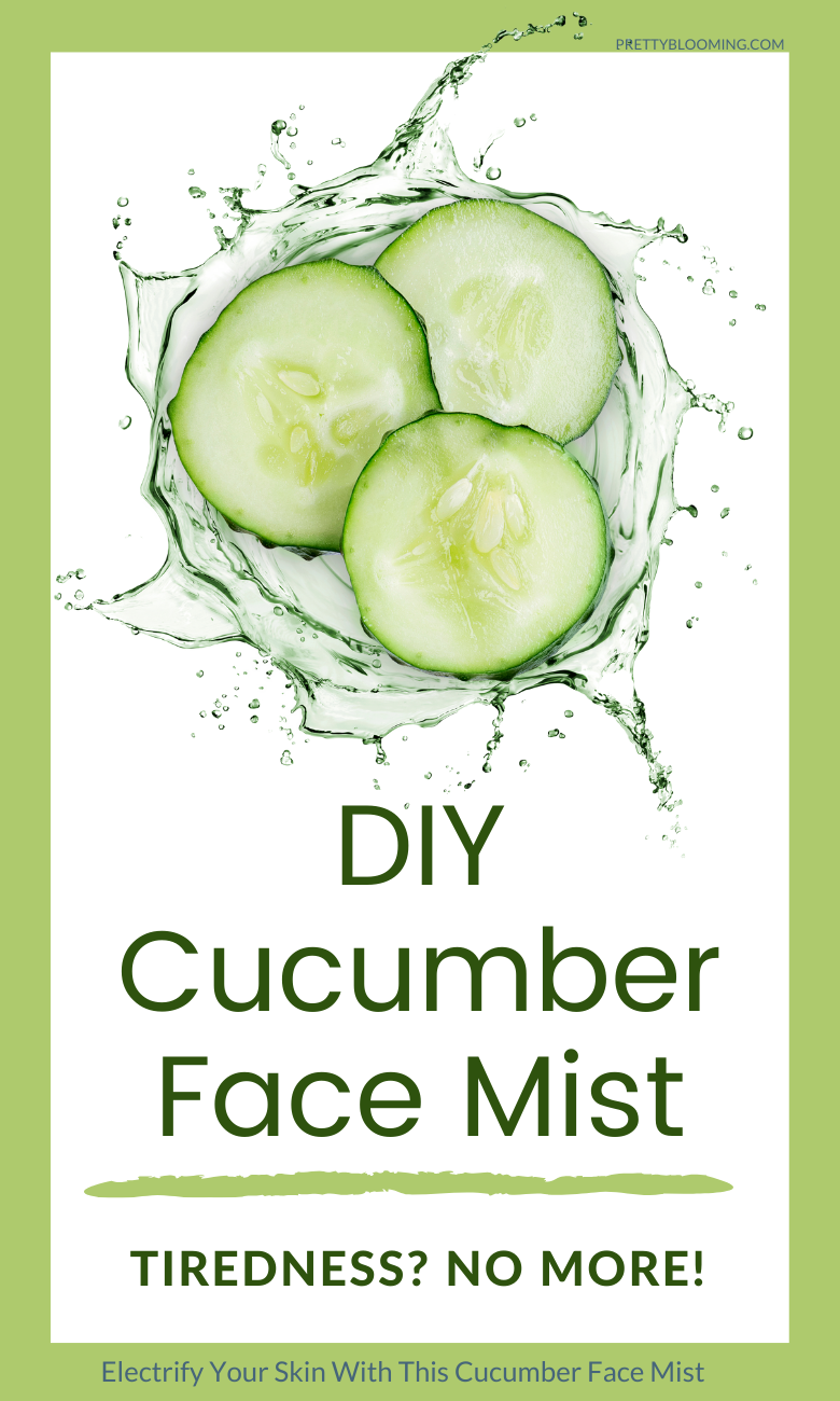 Photo of Electrify Your Skin With This Cucumber Face Mist (Tiredness? No More!) – Pretty Blooming | Natural,