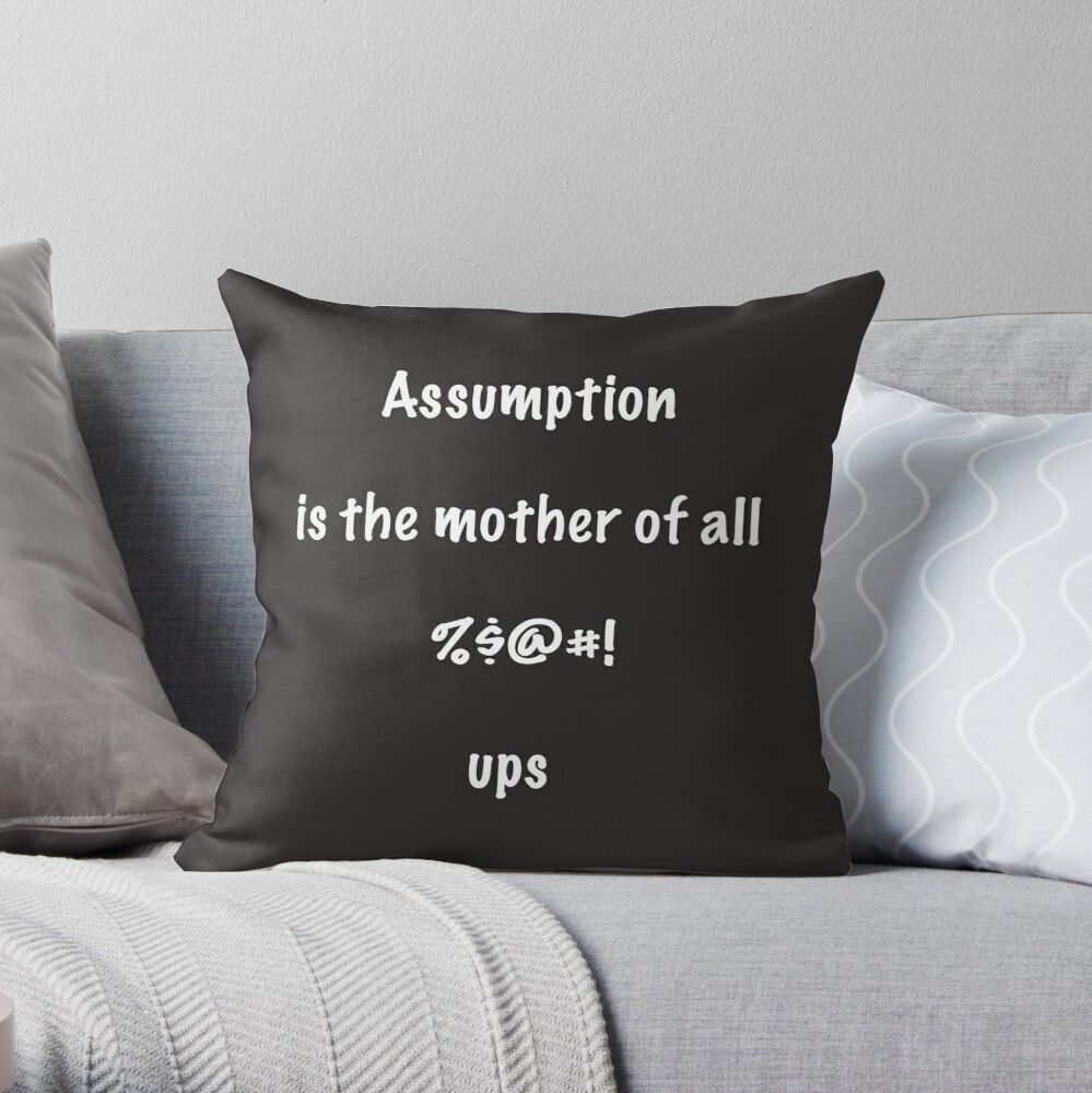 """'Funny Slogan Quote """"Assumption is the mother of all ...' Throw Pillow by MissSuzyRose"""