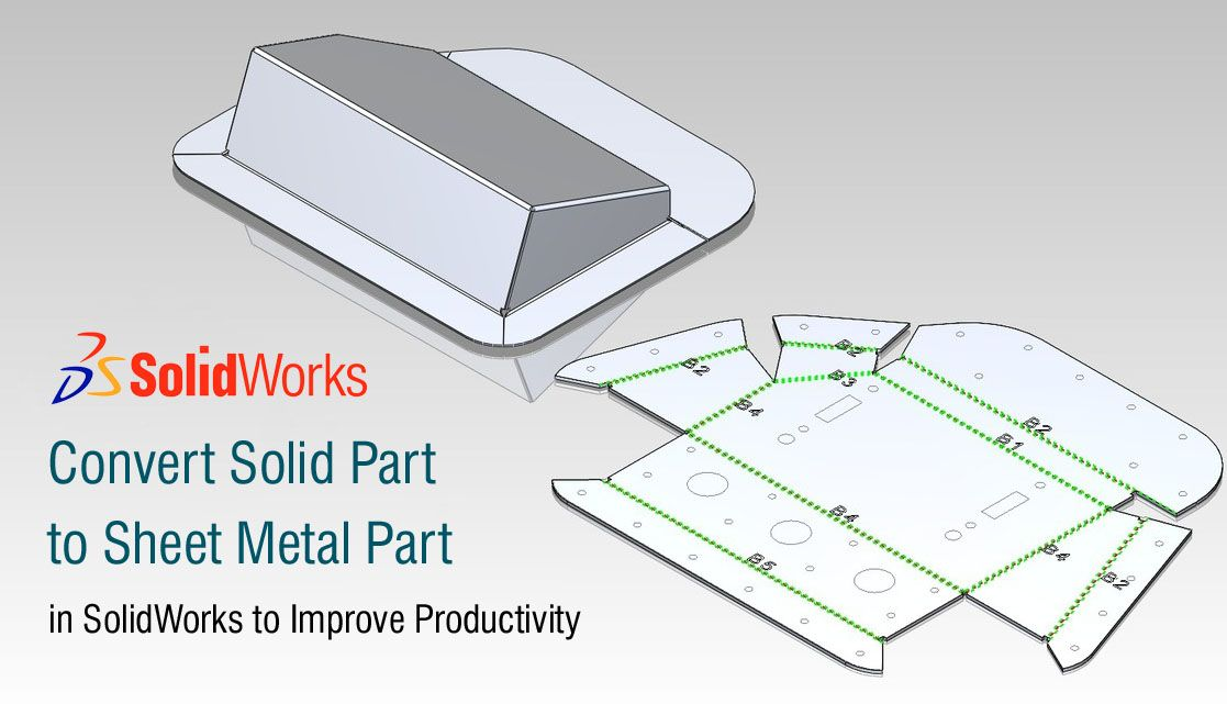 Convert Solid Part To Sheet Metal Part In Solidworks To Improve Productivity Sheet Metal Fabrication Sheet Metal Metal Sheet Design