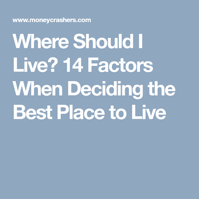 Where Should I Live 14 Important Factors When Deciding The Best
