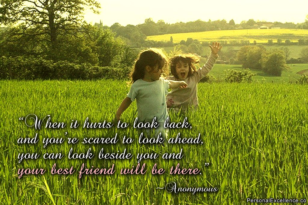 When It Hurts To Look Back And You Re Scared To Look Ahead You Can Look Beside You And Your Best Friends Quotes Funny Best Friend Quotes Best Friends Funny