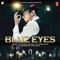 Blue Eyes Feat Yo Yo Honey Singh Songs Mp3 Download Hd Songs Pk Yo Yo Honey Singh Blue Eyes Lyrics Blue Eyes