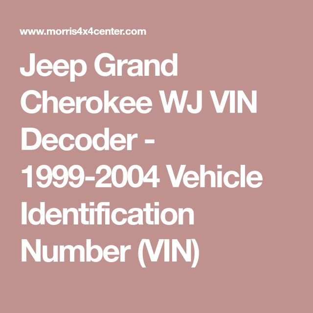 Jeep Grand Cherokee Wj Vin Decoder 1999 2004 Vehicle Identification Number Vin Jeep Grand Cherokee Jeep Cherokee