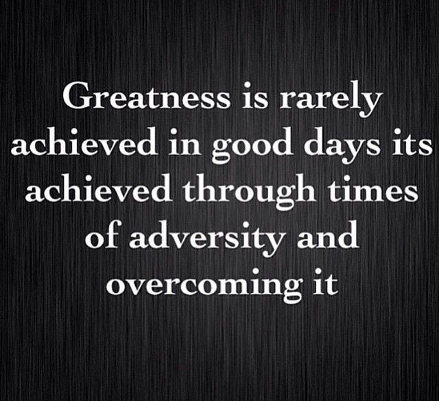 Quote Of The Day Greatness Is Rarely Achieved In Good Days Its Achieved Through Times Of Adversit Jokes Quotes Inspiring Quotes About Life Achievement Quotes