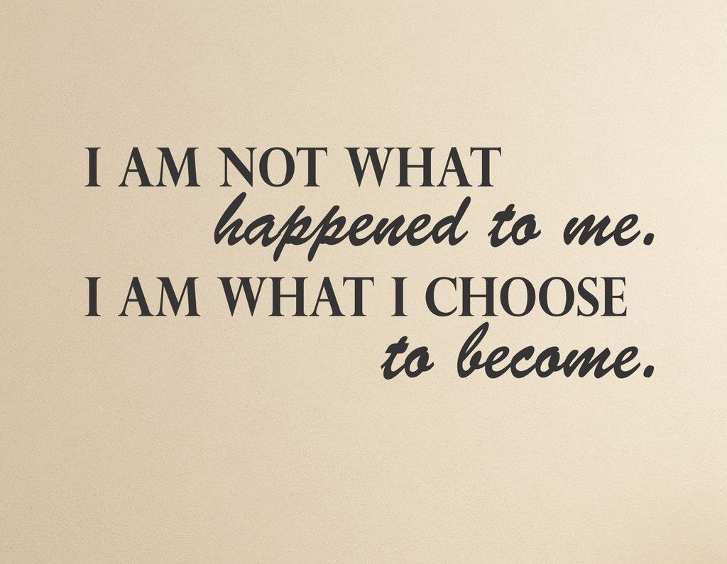 I am not what happened to me. I am what I choose to become - wall