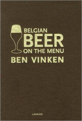 Another book on beers! Belgian Beer on the Menu Ben Vinken