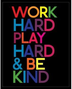 Work hard, play hard, and be kind. | It\'s Quotable | Play ...