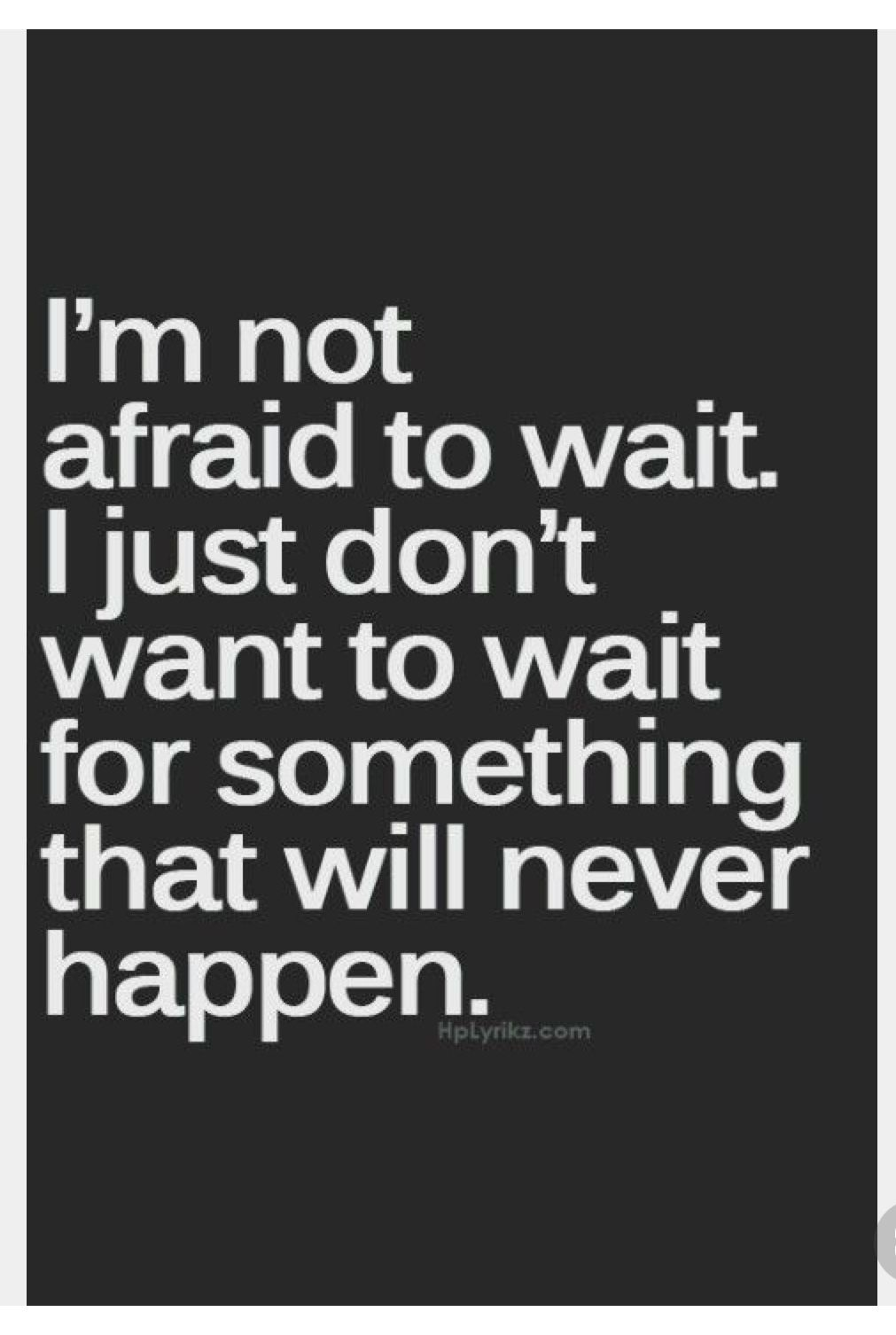 That is why you should not wait for love