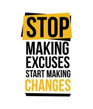 Stop  Making Excuses - Make Changes