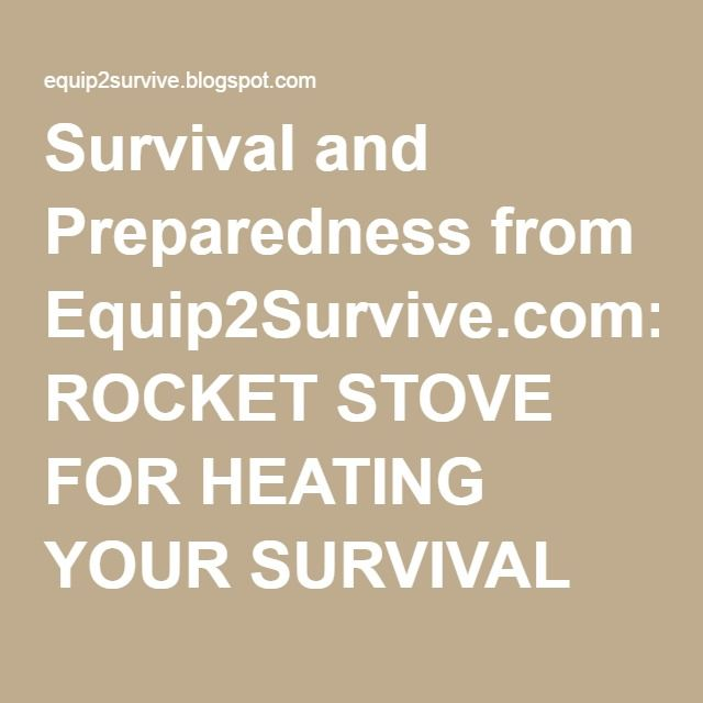 Survival and Preparedness from Equip2Survive.com: ROCKET STOVE FOR HEATING YOUR SURVIVAL SHELTER!