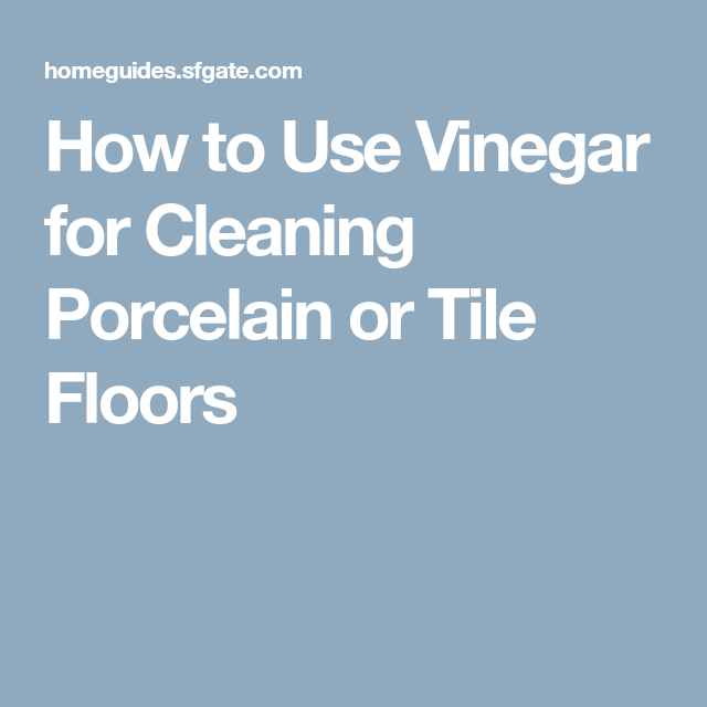How to Use Vinegar for Cleaning Porcelain or Tile Floors  Vinegar cleaning, Cleaning porcelain