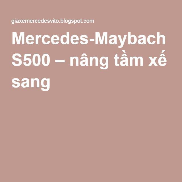 Mercedes-Maybach S500 – nâng tầm xế sang