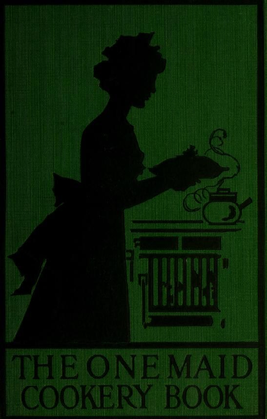 1913 The One Maid Cookery Book By Mistress A E Congreve First Class Diplomee Vintage Cookbooks Cookery Books Vintage Cooking