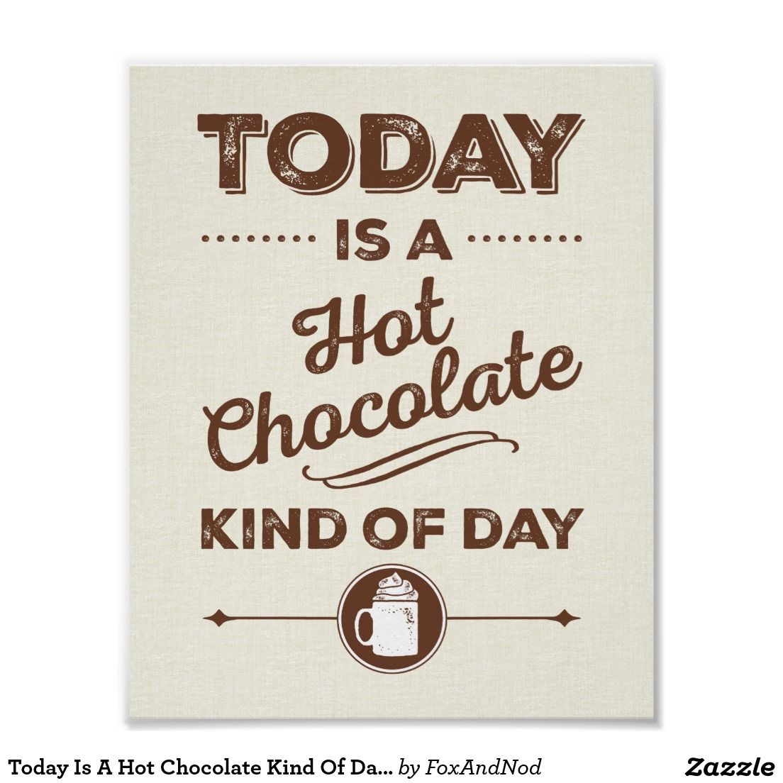 Today Is A Hot Chocolate Kind Of Day Poster | Chocolate