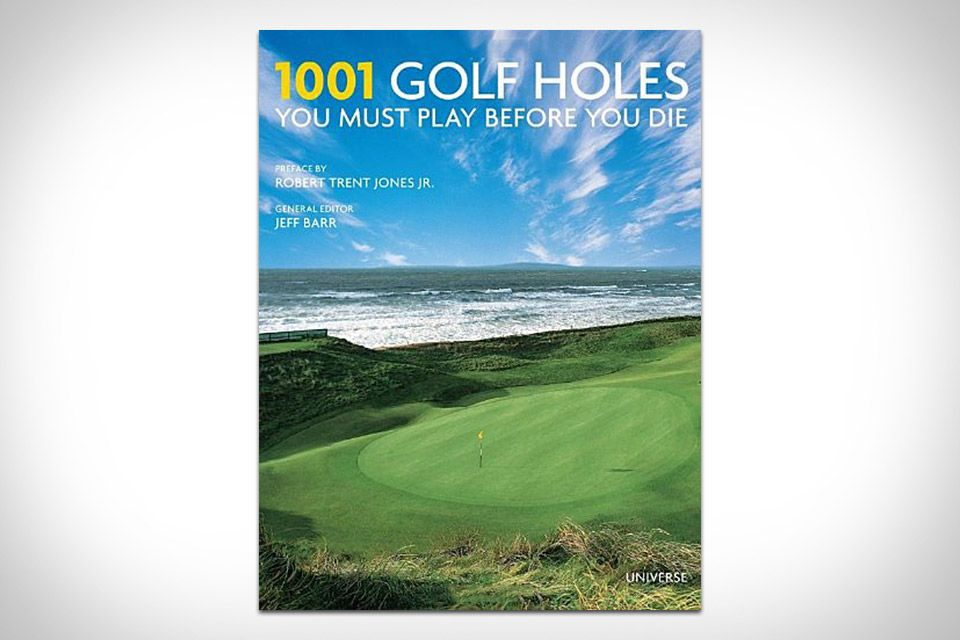 1001 Golf Holes You Must Play Before You Die How To Cook Books