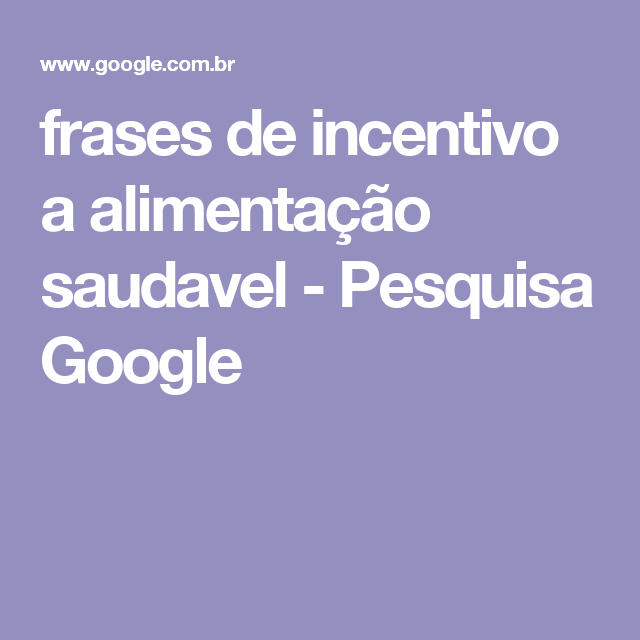 Frases De Incentivo A Alimentação Saudavel Pesquisa Google Saúde