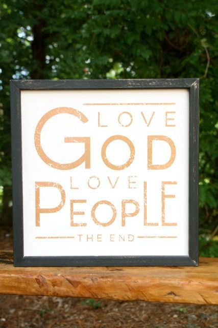 "That's what it's all about. Love God. Love People. The End. Love this new sign from Jen Hatmaker. Measures 12"" x 12"" x 2""."