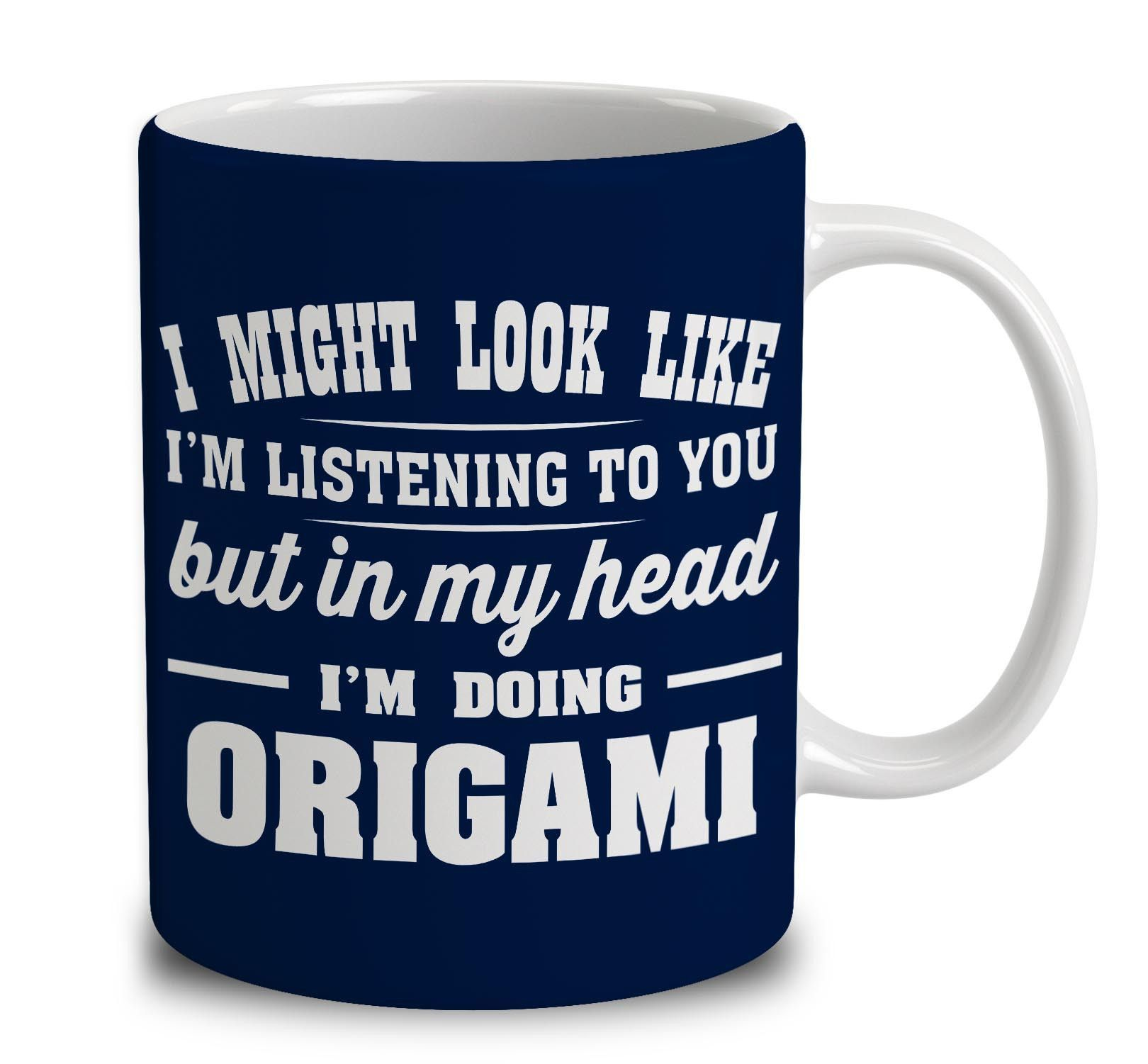 I Might Look Like I'm Listening To You, But In My Head I'm Doing Origami