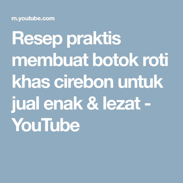Resep Praktis Membuat Botok Roti Khas Cirebon Untuk Jual Enak Lezat Youtube Roti Street Food Food