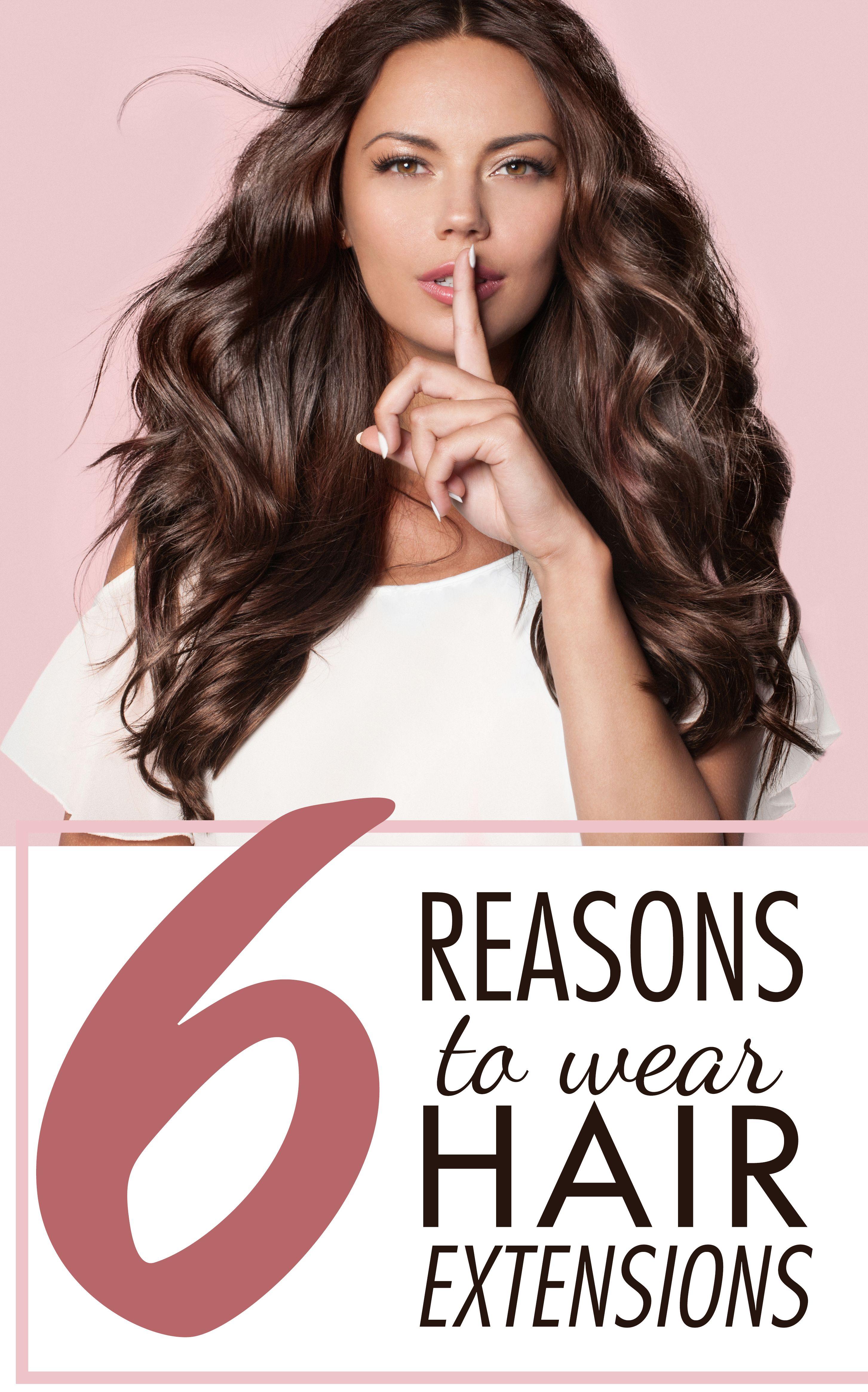 6 Reasons To Wear Hair Extensions Hair Ideas Pinterest
