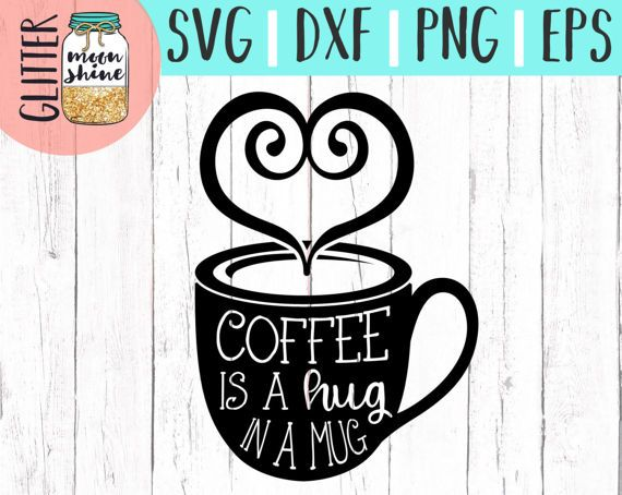 Coffee Is A Hug In A Mug svg, .eps, dxf png Files and Designs for Silhouette Cameo and Cricut Explore Air Cutting Machines. Commercial License Included!     #Cute #Funny #Teen #Toddler #LayeredSVG #DIY #SVGQuote #SVGSayings #Men #Women #Pretty #MomLife #BoyMom #GirlMom #MamaBear #CoffeeLover #CoffeeMugDesign #MothersDay #SVGDesign #SVGFile #MugDesign #ShirtDesign #CuttingDesigns #CuttingFiles #Cricut #CricutAir #CricutAir2 #Silhouette #SilhouetteCameo #CommercialUse #SmallBusinesses