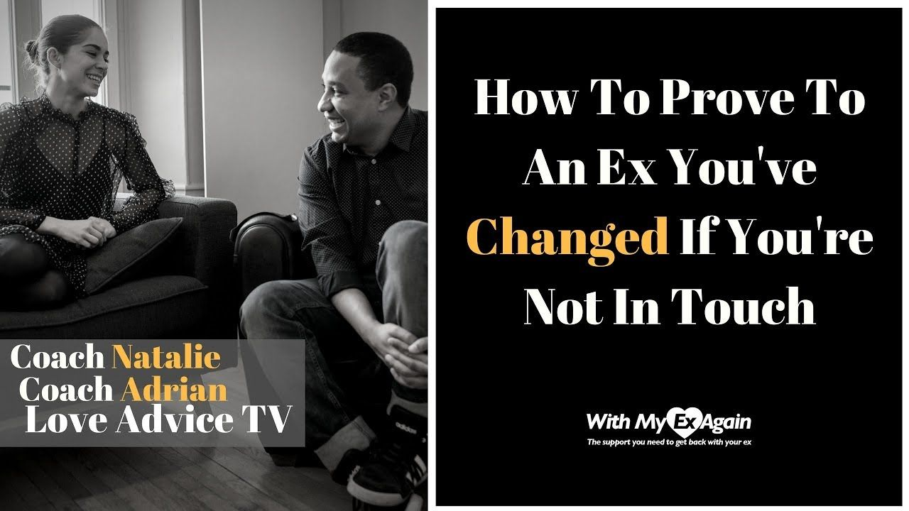 How to prove to an ex youve changed during no contact