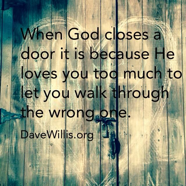 Dave Willis Davewillis.org Quote God Closes A Door Loves You Too Much To Let