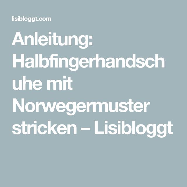 Photo of Anleitung: Halbfingerhandschuhe mit norwegischem Muster stricken – Lisibloggt