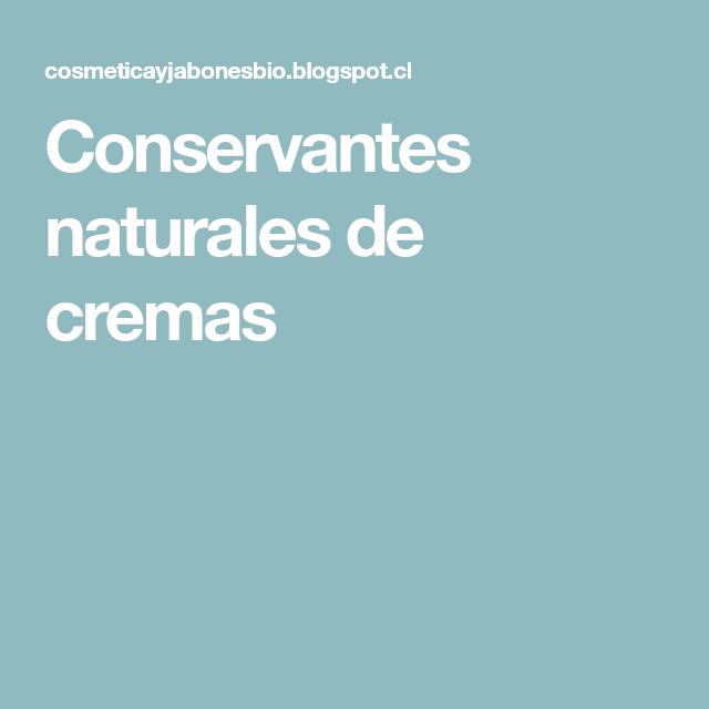 Conservantes Naturales De Cremas Conservas Cremas Natural
