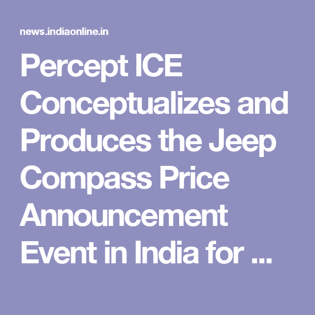 Percept Ice Conceptualizes And Produces The Jeep Compass Price