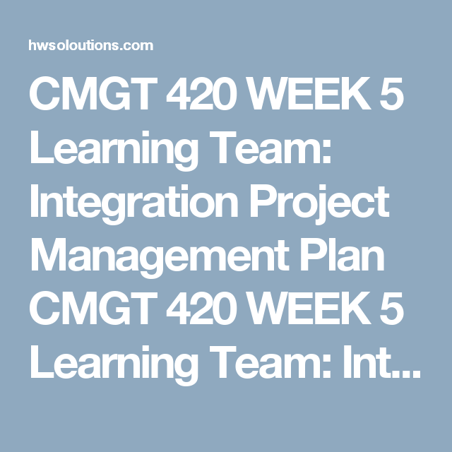 Cmgt  Week  Learning Team Integration Project Management Plan