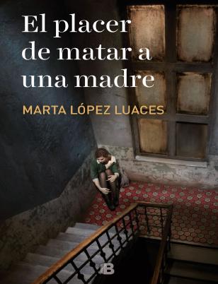El Placer De Matar A Una Madre Marta López Luaces 2019 Pdf Y Epub Books Books To Read This Book