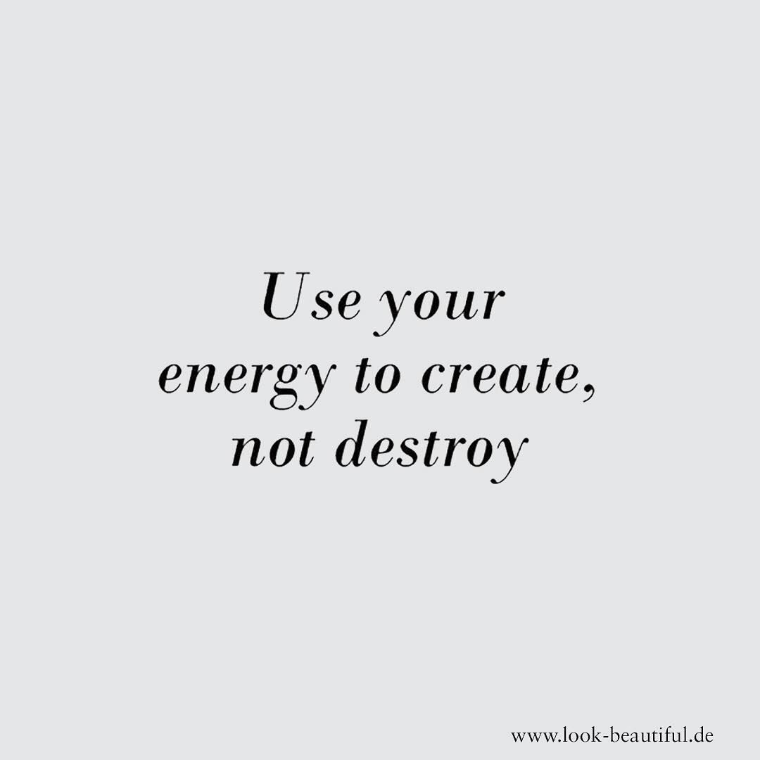 Create A Quote Use Your Energy To Create Not Destroy  Quote  Zitat  Qotd